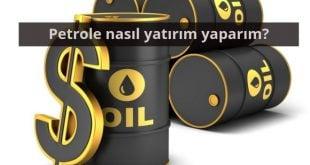 Petrole Nasıl Yatırım Yaparım?