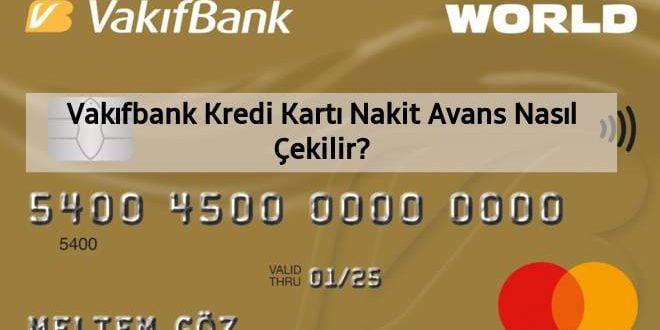 Vakıfbank Kredi Kartı Nakit Avans Nasıl Çekilir?
